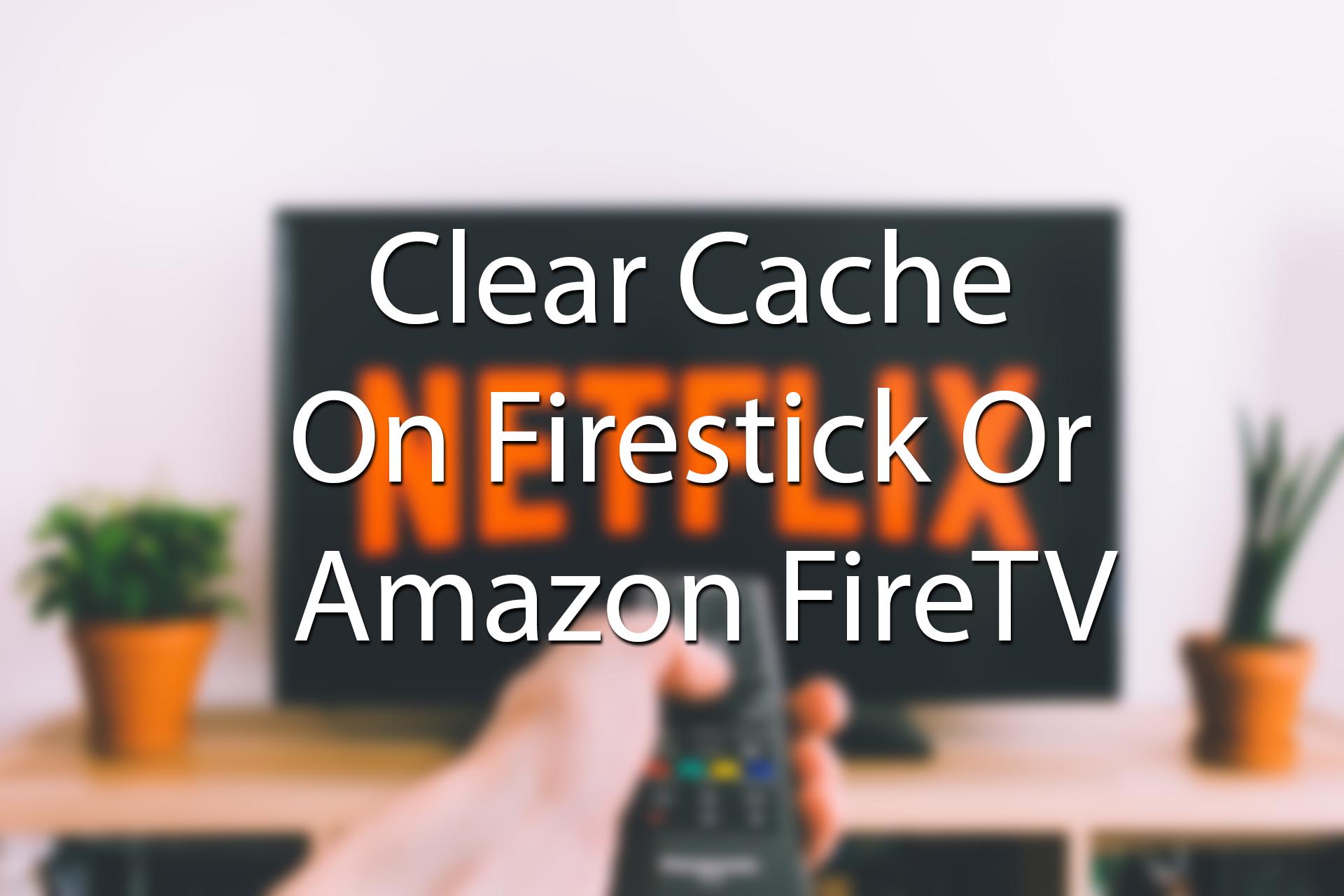 Clear Cache On Firestick Or Amazon FireTV